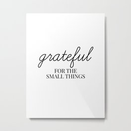 grateful for the small things Metal Print