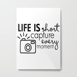 life is short capture every moment Metal Print