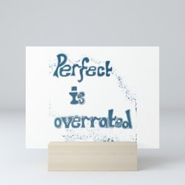 Perfect Is Overrated Mini Art Print