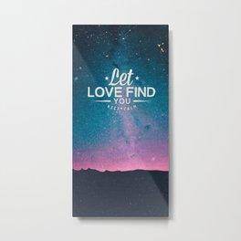 Let love find you Metal Print