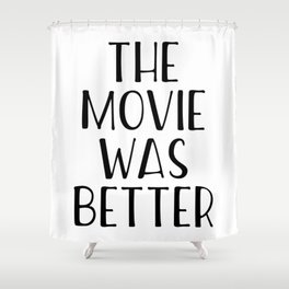 The Movie Was Better Shower Curtain
