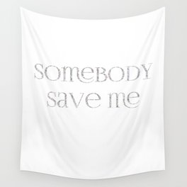 Somebody save me Wall Tapestry
