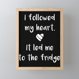 Kitchen Quotes - I followed my heart It led me to the fridge Framed Mini Art Print