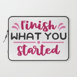 Finish what you started Laptop Sleeve