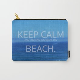Keep Calm and Pretend you're at the Beach Carry-All Pouch