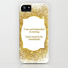 I am not interested in money I just want to be wonderful MarilynMonroe quote iPhone Case