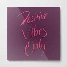 Positive Vibes Only - Pink Metal Print