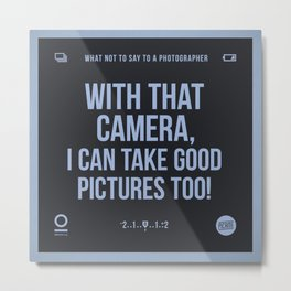 With that camera... Metal Print