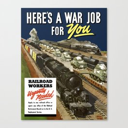 Here's A War Job For You - Railroad Workers Urgently Needed Canvas Print