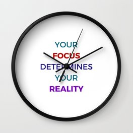 YOUR FOCUS DETERMINES YOUR REALITY - INSPIRATIONAL Wall Clock