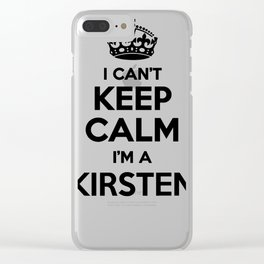 I cant keep calm I am a KIRSTEN Clear iPhone Case