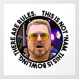 """""""This is not 'Nam. This is bowling. There are rules."""" — Walter Sobchak Art Print"""
