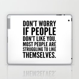 Don't Worry If People Don't Like You Laptop & iPad Skin