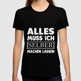 alles muss ich selber machen lassen germany t-shirts T-shirt