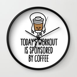 Today's workout is sponsored by coffee Wall Clock