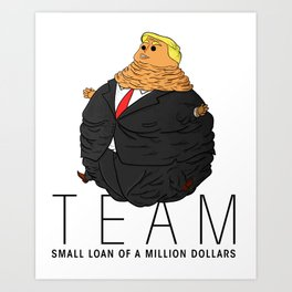 Team Small Loan of a Million Dollars Art Print