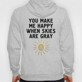 YOU MAKE ME HAPPY WHEN SKIES ARE GRAY Hoody
