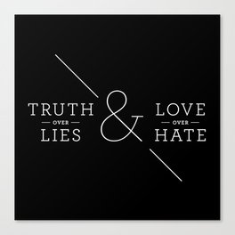 Truth over Lies & Love over Hate Canvas Print