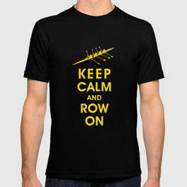 Keep Calm and Row On (For the Love of Rowing) T-shirt