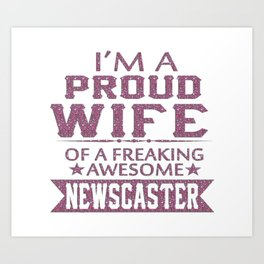 I'M A PROUD NEWSCASTER'S WIFE Art Print