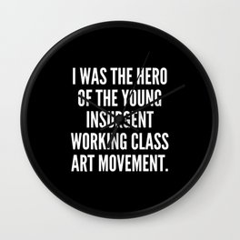 I was the hero of the young insurgent working class art movement Wall Clock