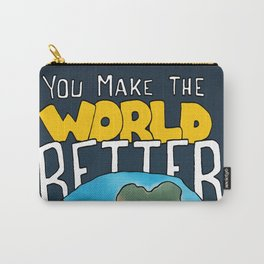 You make the world better Carry-All Pouch