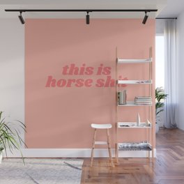 this is horse shit Wall Mural
