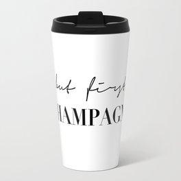But first, champagne Travel Mug