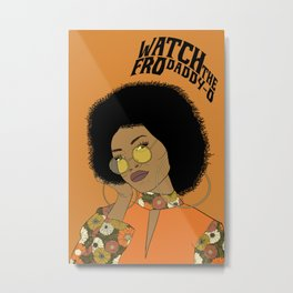 Watch the Fro! Metal Print