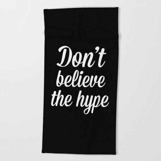 Don't Believe The Hype Quote Beach Towel