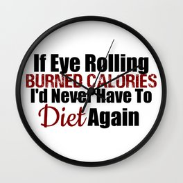 If Eye Rolling Burned Calories Wall Clock