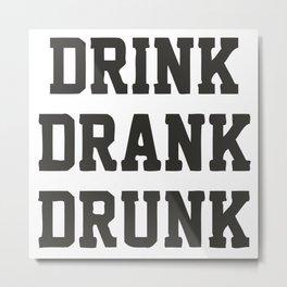 Drink Drank Drunk Metal Print