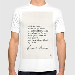 Judges must beware of hard constructions and strained inferences… Francis Bacon T-shirt