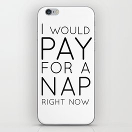 I would pay for a nap right now iPhone Skin