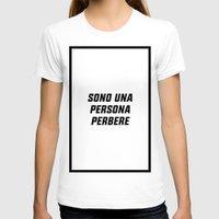 persona T-shirts featuring SONO UNA PERSONA PERBERE by Ernesto Cecco D'Ortona