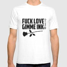 Fuck Love Gimme Ink T-shirt