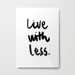 Live with less. Metal Print