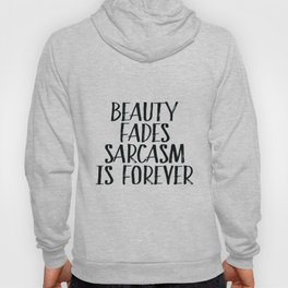 Beauty Fades Sarcasm Is Forever, Home Decor, Sarcasm Quote, Wall Art Hoody