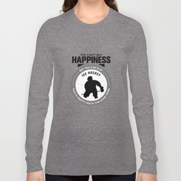 You Can't Buy Happiness But You Can Play Ice Hockey That's Pretty Much The Same Thing Long Sleeve T-shirt