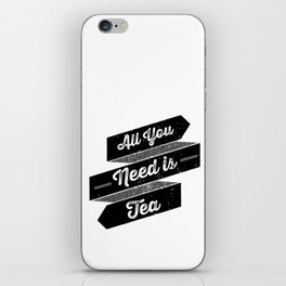 All You Need is Tea iPhone Skin