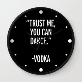 Trust Me Dance Vodka Funny Quote Wall Clock