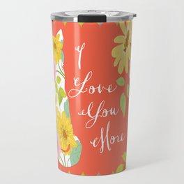 I Love You More Travel Mug
