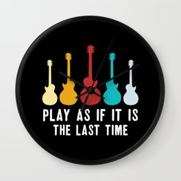 Play As If It Is Last Time Wall Clock