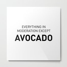 Everything in moderation except avocado Metal Print
