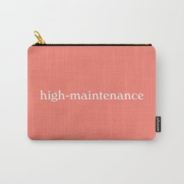 high-maintenance woman Carry-All Pouch
