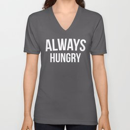 Always Hungry Funny Quote Unisex V-Neck