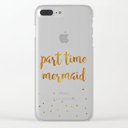 Part time mermaid Clear iPhone Case
