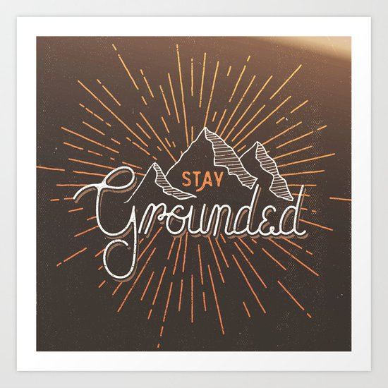Stay Grounded Art Print