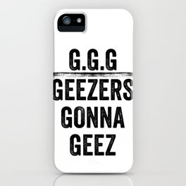 Geezers gonna geez iPhone Case