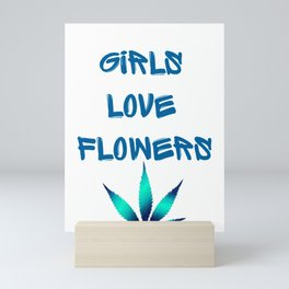 GIRLS LOVE FLOWERS, TEAL BLUE Weed Cannabis Marijuana Typography Mini Art Print